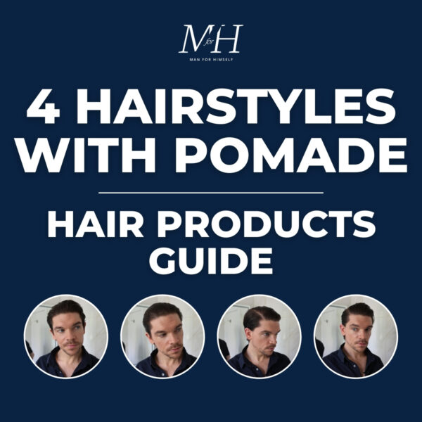 4 Hairstyles Using Pomade | Men's Hair Products Guide